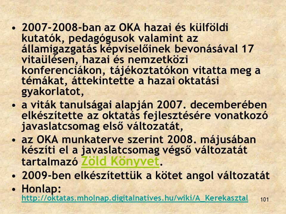 101 2007-2008-ban az OKA hazai és külföldi kutatók, pedagógusok valamint az államigazgatás képviselőinek bevonásával 17 vitaülésen, hazai és nemzetköz