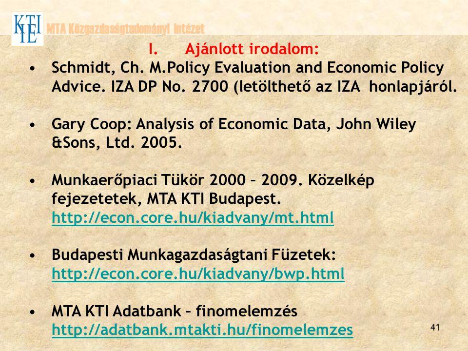41 I. Ajánlott irodalom: Schmidt, Ch. M.Policy Evaluation and Economic Policy Advice. IZA DP No. 2700 (letölthető az IZA honlapjáról. Gary Coop: Analy