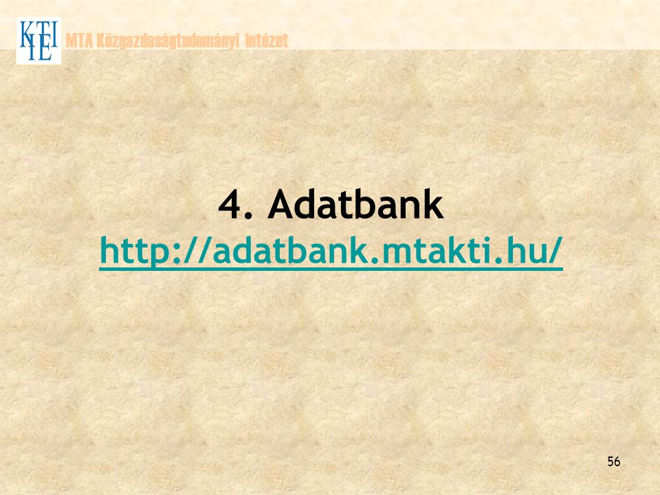 56 MTA Közgazdaságtudományi Intézet 4. Adatbank http://adatbank.mtakti.hu/ http://adatbank.mtakti.hu/