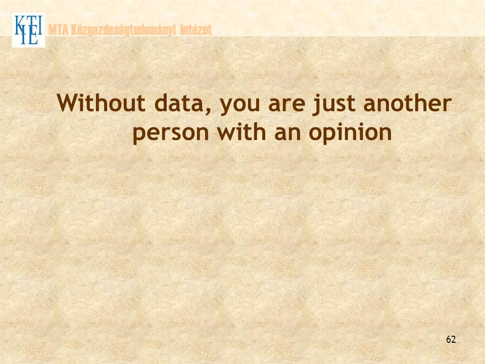 62 MTA Közgazdaságtudományi Intézet Without data, you are just another person with an opinion