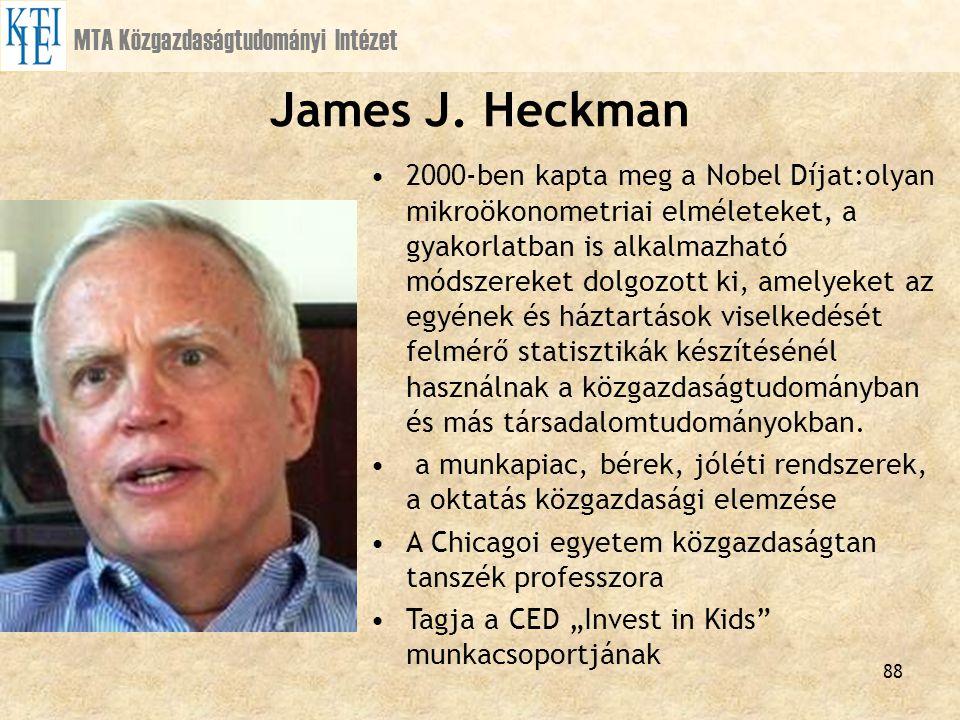 88 MTA Közgazdaságtudományi Intézet James J. Heckman 2000-ben kapta meg a Nobel Díjat:olyan mikroökonometriai elméleteket, a gyakorlatban is alkalmazh