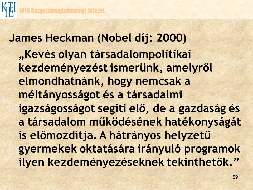 """89 James Heckman (Nobel díj: 2000) """"Kevés olyan társadalompolitikai kezdeményezést ismerünk, amelyről elmondhatnánk, hogy nemcsak a méltányosságot és"""
