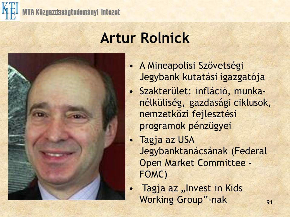 91 MTA Közgazdaságtudományi Intézet Artur Rolnick A Mineapolisi Szövetségi Jegybank kutatási igazgatója Szakterület: infláció, munka- nélküliség, gazd