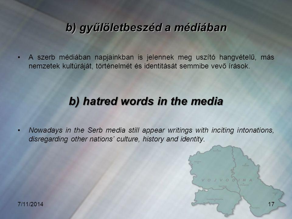 b) gyűlöletbeszéd a médiában A szerb médiában napjainkban is jelennek meg uszító hangvételű, más nemzetek kultúráját, történelmét és identitását semmibe vevő írások.