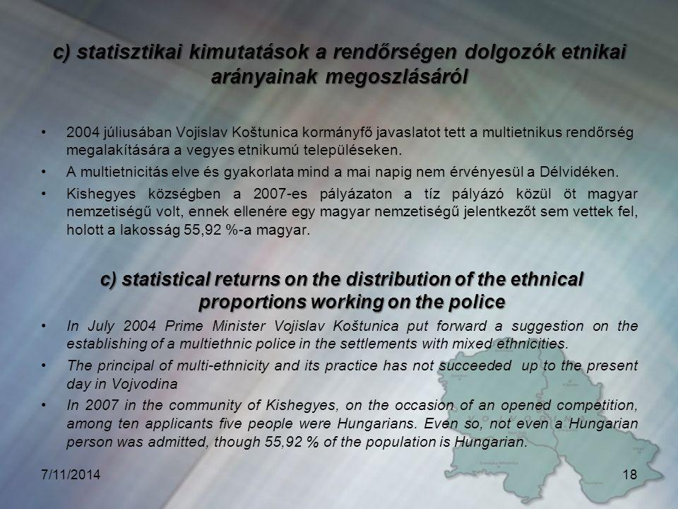 c) statisztikai kimutatások a rendőrségen dolgozók etnikai arányainak megoszlásáról 2004 júliusában Vojislav Koštunica kormányfő javaslatot tett a multietnikus rendőrség megalakítására a vegyes etnikumú településeken.