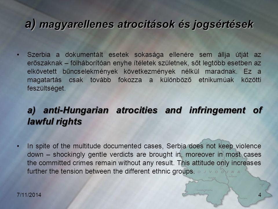 a) magyarellenes atrocitások és jogsértések Szerbia a dokumentált esetek sokasága ellenére sem állja útját az erőszaknak – fölháborítóan enyhe ítéletek születnek, sőt legtöbb esetben az elkövetett bűncselekmények következmények nélkül maradnak.