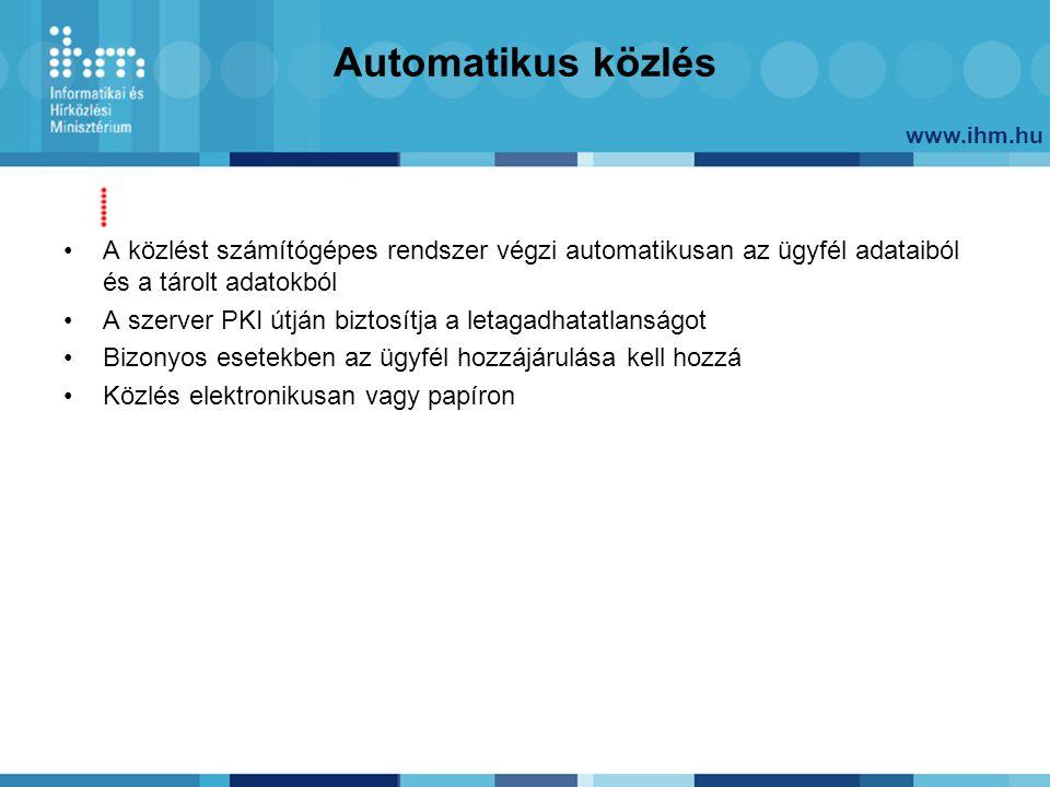 www.ihm.hu Automatikus közlés A közlést számítógépes rendszer végzi automatikusan az ügyfél adataiból és a tárolt adatokból A szerver PKI útján biztos