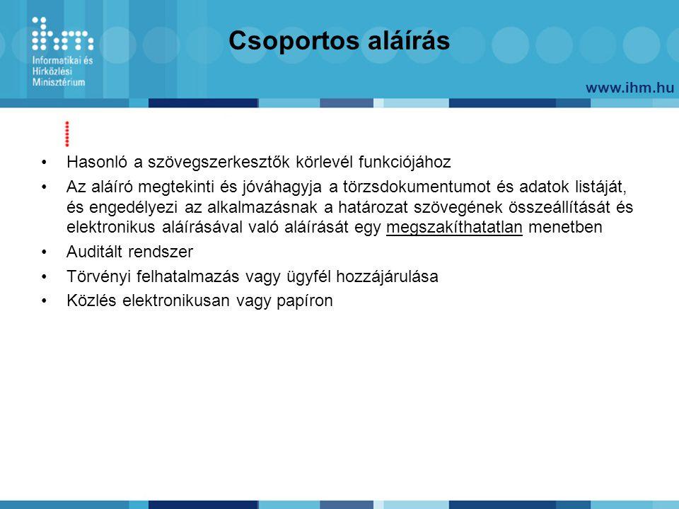 www.ihm.hu Csoportos aláírás Hasonló a szövegszerkesztők körlevél funkciójához Az aláíró megtekinti és jóváhagyja a törzsdokumentumot és adatok listáj