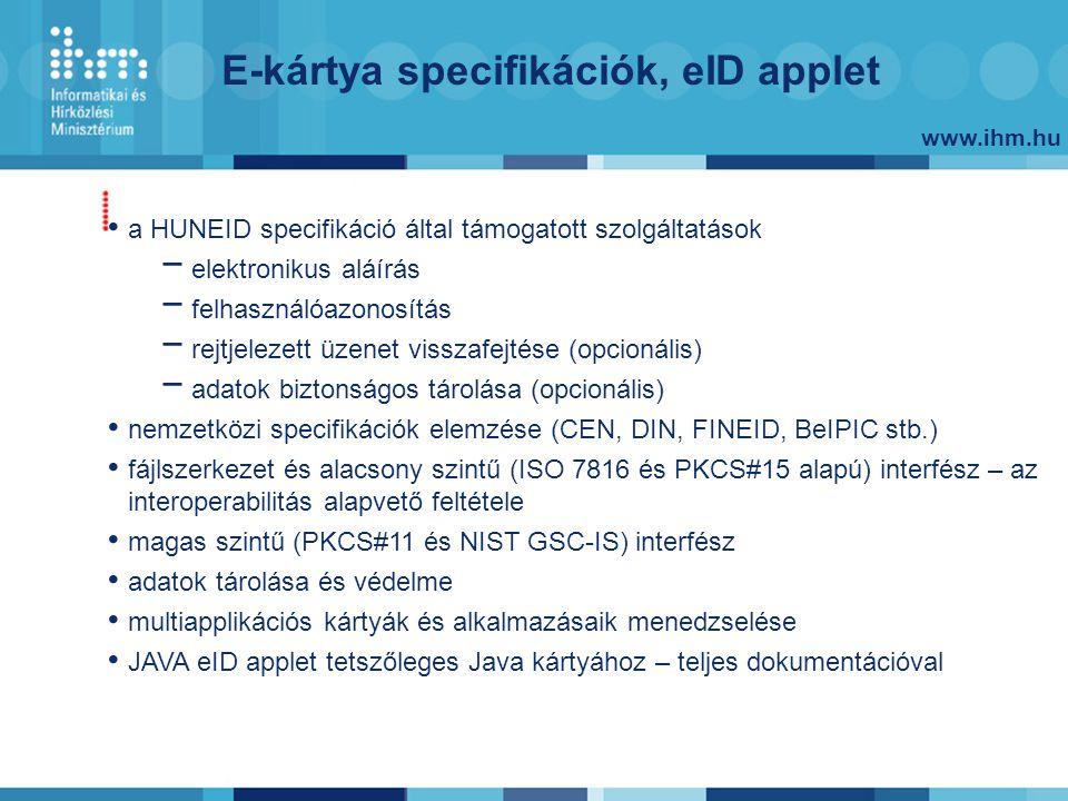 www.ihm.hu E-kártya specifikációk, eID applet a HUNEID specifikáció által támogatott szolgáltatások − elektronikus aláírás − felhasználóazonosítás − r