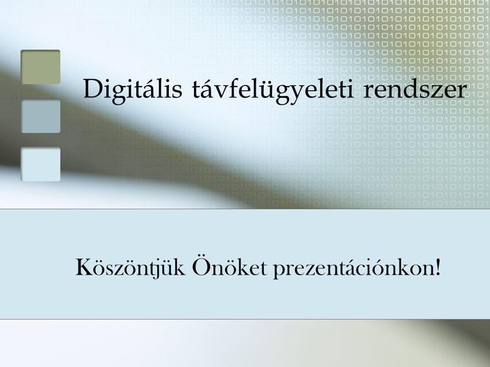 Köszöntjük Önöket prezentációnkon! Digitális távfelügyeleti rendszer