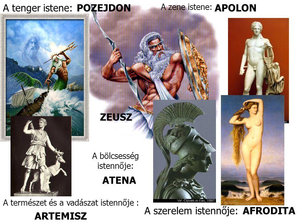 ZEUSZ A szerelem istennője:AFRODITA A tenger istene:POZEJDON A természet és a vadászat istennője : ARTEMISZ A zene istene: APOLON A bölcsesség istennője: ATENA