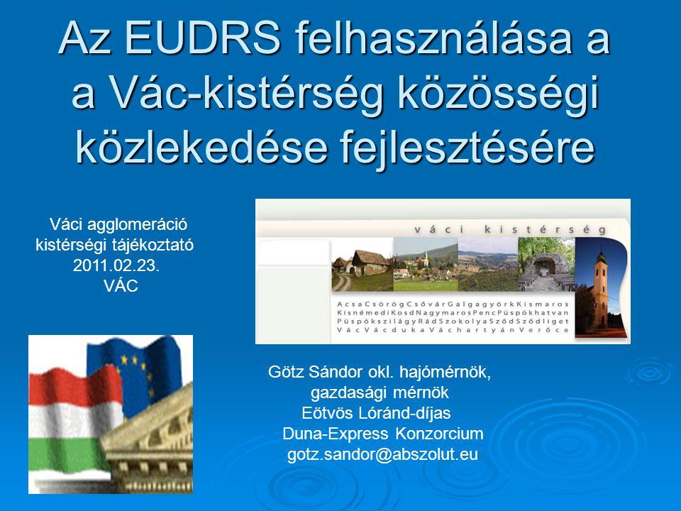 Az EUDRS felhasználása a a Vác-kistérség közösségi közlekedése fejlesztésére Götz Sándor okl. hajómérnök, gazdasági mérnök Eötvös Lóránd-díjas Duna-Ex