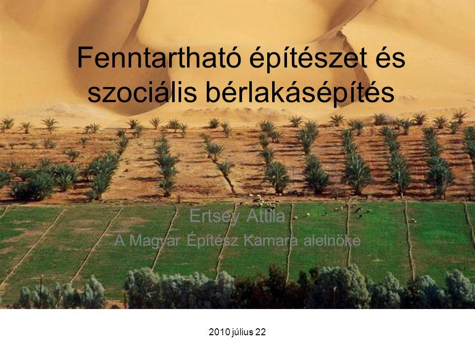 2010 július 22 Ertsey Attila A Magyar Építész Kamara alelnöke Fenntartható építészet és szociális bérlakásépítés