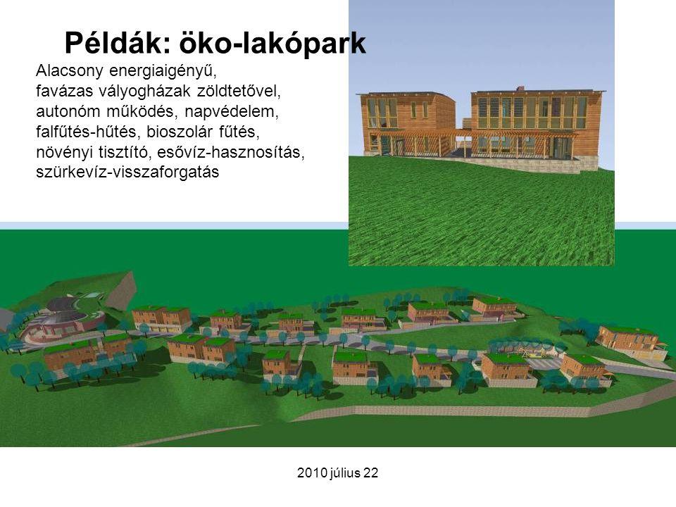 2010 július 22 Példák: öko-lakópark Alacsony energiaigényű, favázas vályogházak zöldtetővel, autonóm működés, napvédelem, falfűtés-hűtés, bioszolár fű