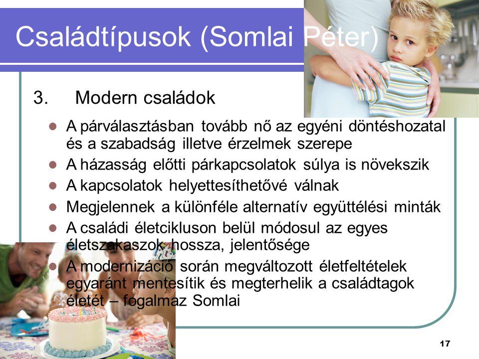 17 3.Modern családok Családtípusok (Somlai Péter) A párválasztásban tovább nő az egyéni döntéshozatal és a szabadság illetve érzelmek szerepe A házass