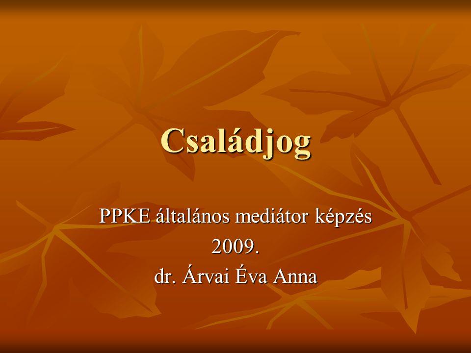 Családjog PPKE általános mediátor képzés 2009. dr. Árvai Éva Anna