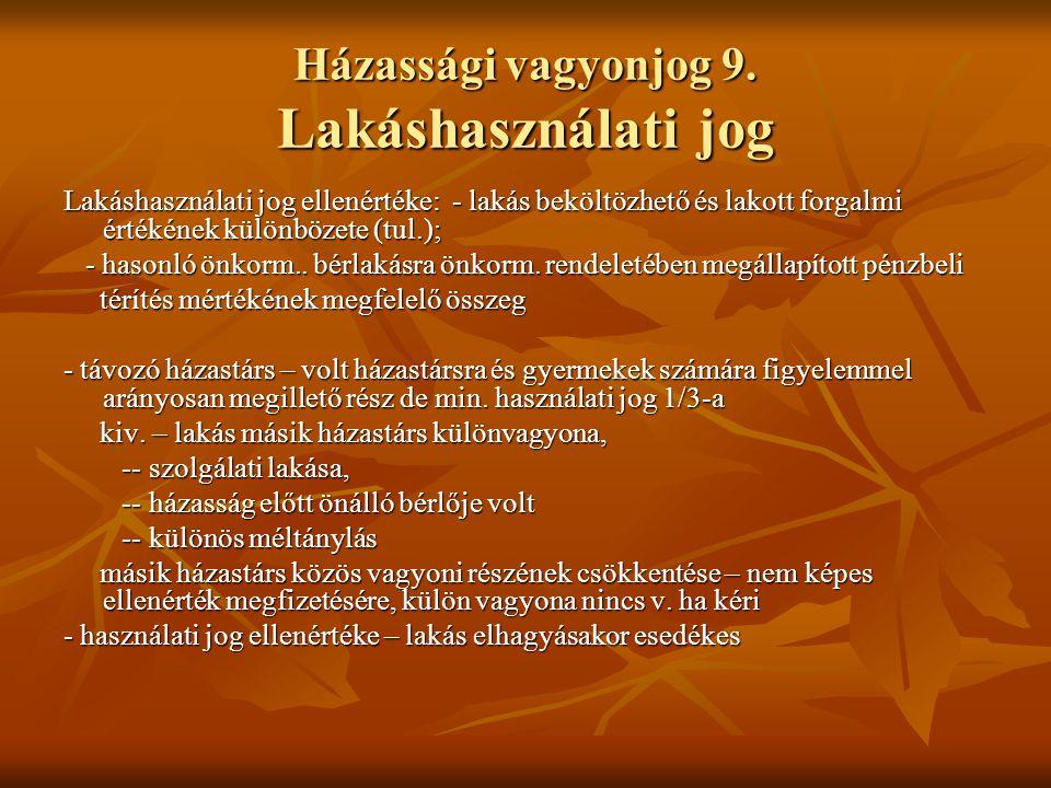 Házassági vagyonjog 9. Lakáshasználati jog Lakáshasználati jog ellenértéke: - lakás beköltözhető és lakott forgalmi értékének különbözete (tul.); - ha