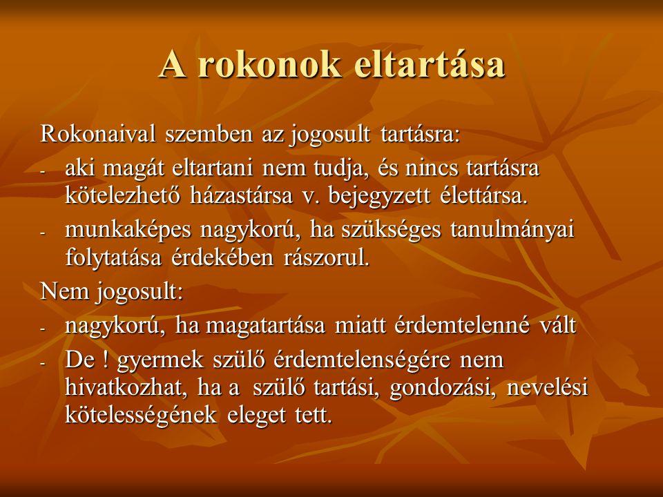 A rokonok eltartása Rokonaival szemben az jogosult tartásra: - aki magát eltartani nem tudja, és nincs tartásra kötelezhető házastársa v. bejegyzett é