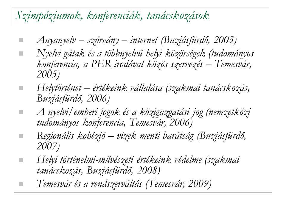 Szimpóziumok, konferenciák, tanácskozások Anyanyelv – szórvány – internet (Buziásfürdő, 2003) Nyelvi gátak és a többnyelvű helyi közösségek (tudományos konferencia, a PER irodával közös szervezés – Temesvár, 2005) Helytörténet – értékeink vállalása (szakmai tanácskozás, Buziásfürdő, 2006) A nyelvi/emberi jogok és a közigazgatási jog (nemzetközi tudományos konferencia, Temesvár, 2006) Regionális kohézió – vizek menti barátság (Buziásfürdő, 2007) Helyi történelmi-művészeti értékeink védelme (szakmai tanácskozás, Buziásfürdő, 2008) Temesvár és a rendszerváltás (Temesvár, 2009)