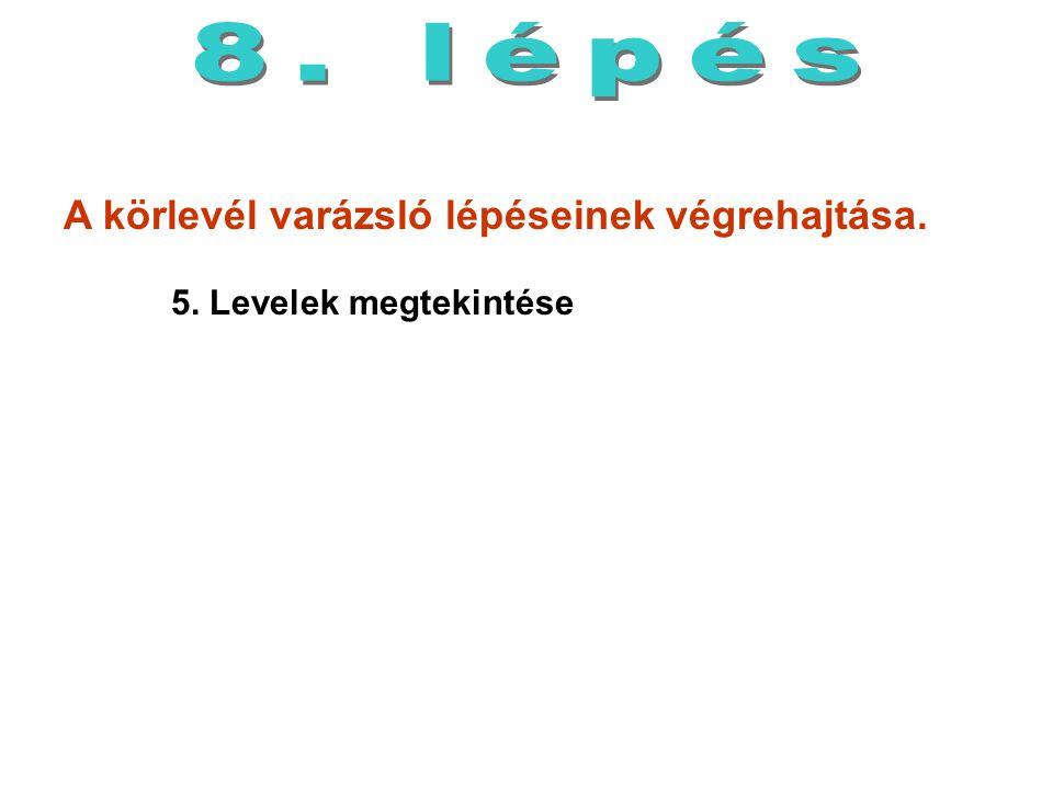 A körlevél varázsló lépéseinek végrehajtása. 5. Levelek megtekintése