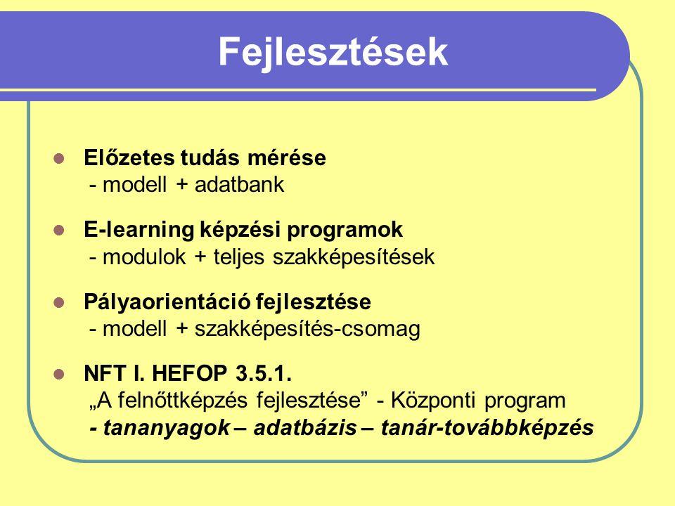 Fejlesztések Előzetes tudás mérése - modell + adatbank E-learning képzési programok - modulok + teljes szakképesítések Pályaorientáció fejlesztése - modell + szakképesítés-csomag NFT I.
