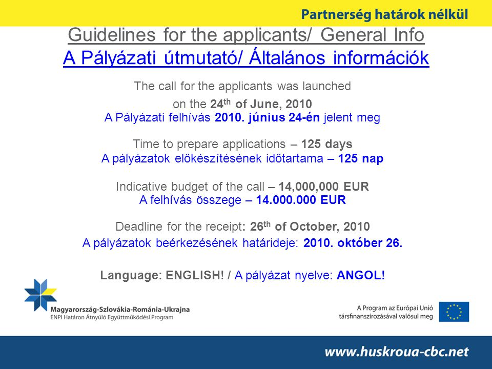 Guidelines for the applicants/ General Info A Pályázati útmutató/ Általános információk The call for the applicants was launched on the 24 th of June,