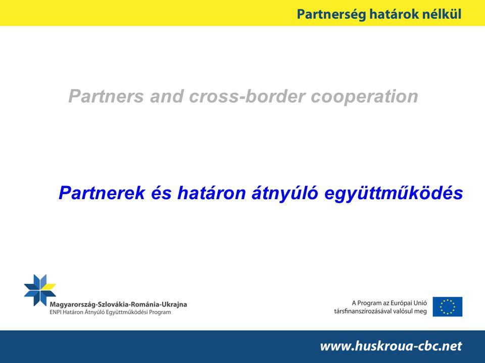 Partners and cross-border cooperation Partnerek és határon átnyúló együttműködés