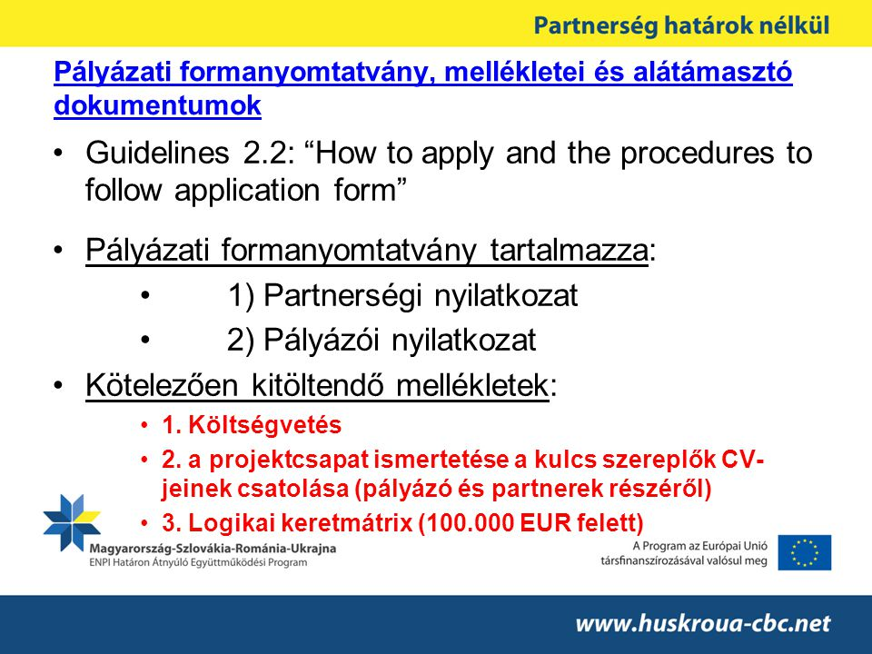 "Pályázati formanyomtatvány, mellékletei és alátámasztó dokumentumok Guidelines 2.2: ""How to apply and the procedures to follow application form"" Pályá"