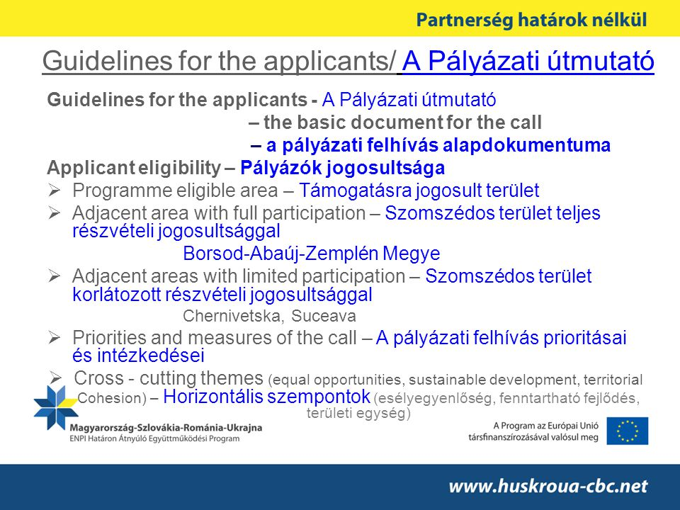 Guidelines for the applicants/ A Pályázati útmutató Guidelines for the applicants - A Pályázati útmutató – the basic document for the call – a pályáza