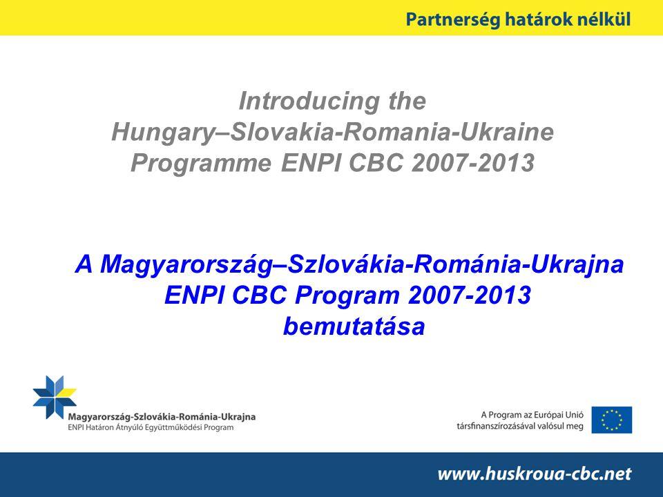 Introducing the Hungary–Slovakia-Romania-Ukraine Programme ENPI CBC 2007-2013 A Magyarország–Szlovákia-Románia-Ukrajna ENPI CBC Program 2007-2013 bemutatása