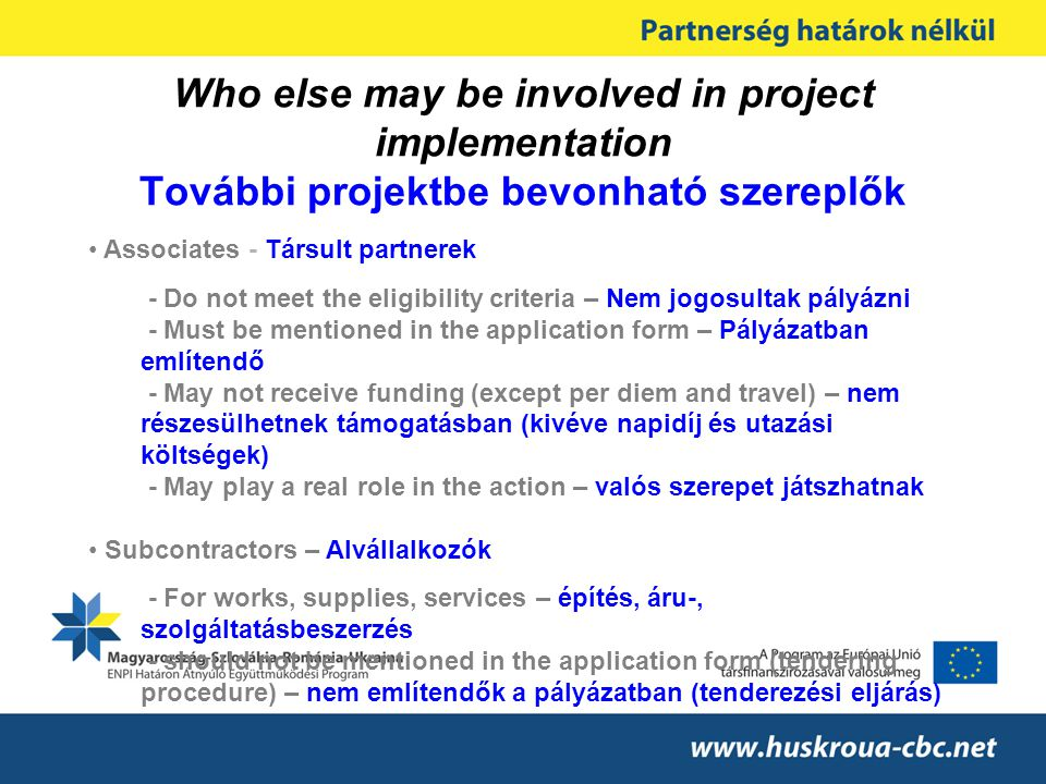 Who else may be involved in project implementation További projektbe bevonható szereplők Associates - Társult partnerek - Do not meet the eligibility