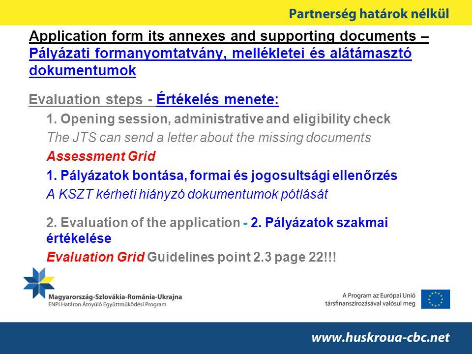 Application form its annexes and supporting documents – Pályázati formanyomtatvány, mellékletei és alátámasztó dokumentumok Evaluation steps - Értékelés menete: 1.