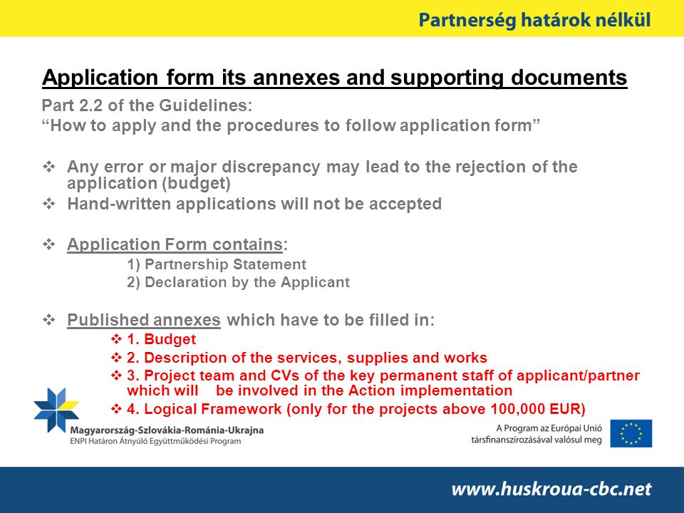"Application form its annexes and supporting documents Part 2.2 of the Guidelines: ""How to apply and the procedures to follow application form""  Any e"