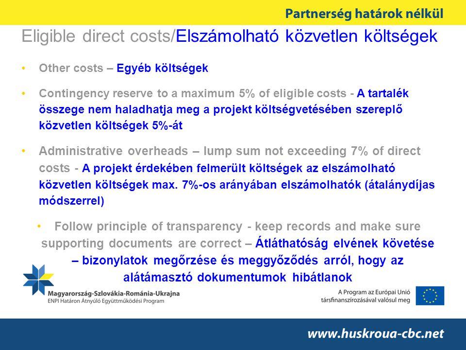 Eligible direct costs/Elszámolható közvetlen költségek Other costs – Egyéb költségek Contingency reserve to a maximum 5% of eligible costs - A tartalék összege nem haladhatja meg a projekt költségvetésében szereplő közvetlen költségek 5%-át Administrative overheads – lump sum not exceeding 7% of direct costs - A projekt érdekében felmerült költségek az elszámolható közvetlen költségek max.