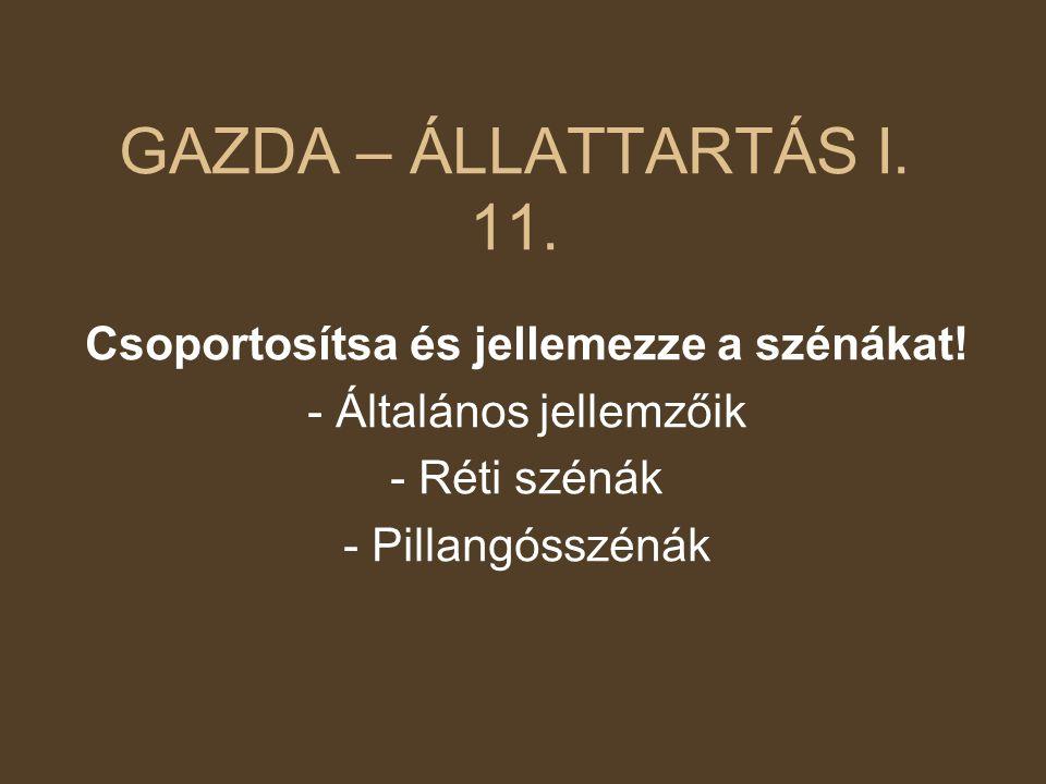 GAZDA – ÁLLATTARTÁS I. 11. Csoportosítsa és jellemezze a szénákat! - Általános jellemzőik - Réti szénák - Pillangósszénák