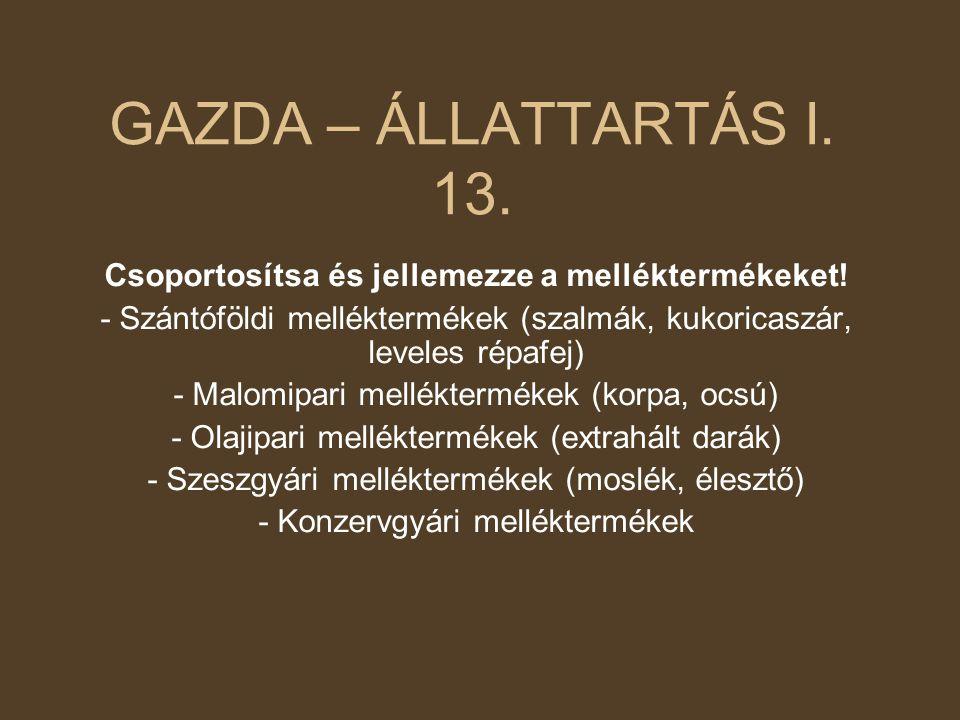 GAZDA – ÁLLATTARTÁS I. 13. Csoportosítsa és jellemezze a melléktermékeket! - Szántóföldi melléktermékek (szalmák, kukoricaszár, leveles répafej) - Mal
