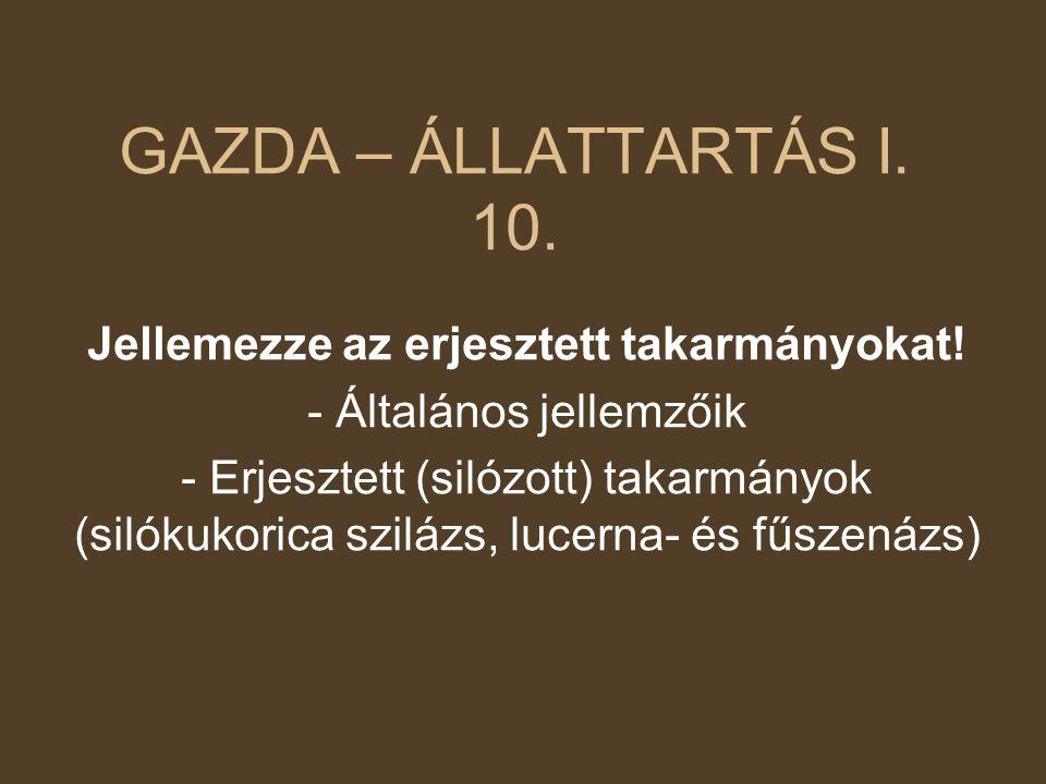 GAZDA – ÁLLATTARTÁS I.10. Jellemezze az erjesztett takarmányokat.