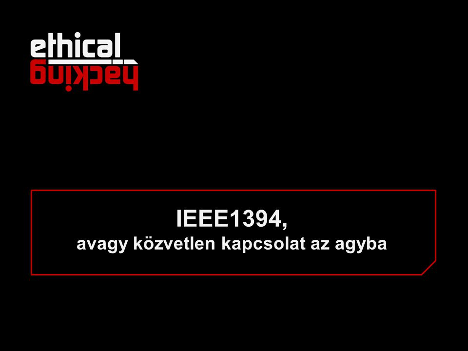 IEEE1394, avagy közvetlen kapcsolat az agyba