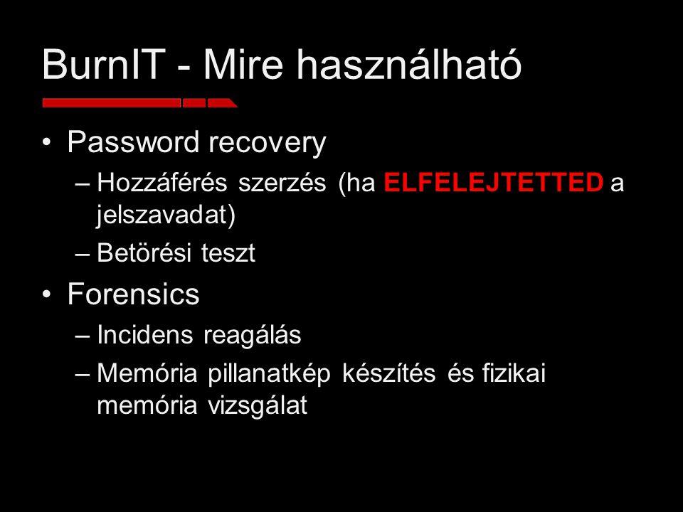 BurnIT - Mire használható Password recovery –Hozzáférés szerzés (ha ELFELEJTETTED a jelszavadat) –Betörési teszt Forensics –Incidens reagálás –Memória pillanatkép készítés és fizikai memória vizsgálat