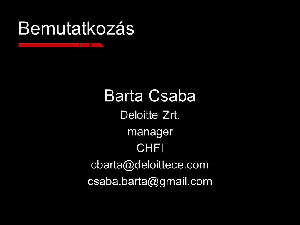 Bemutatkozás Barta Csaba Deloitte Zrt. manager CHFI cbarta@deloittece.com csaba.barta@gmail.com