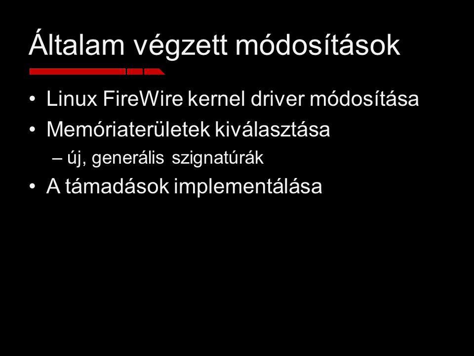 Általam végzett módosítások Linux FireWire kernel driver módosítása Memóriaterületek kiválasztása –új, generális szignatúrák A támadások implementálása
