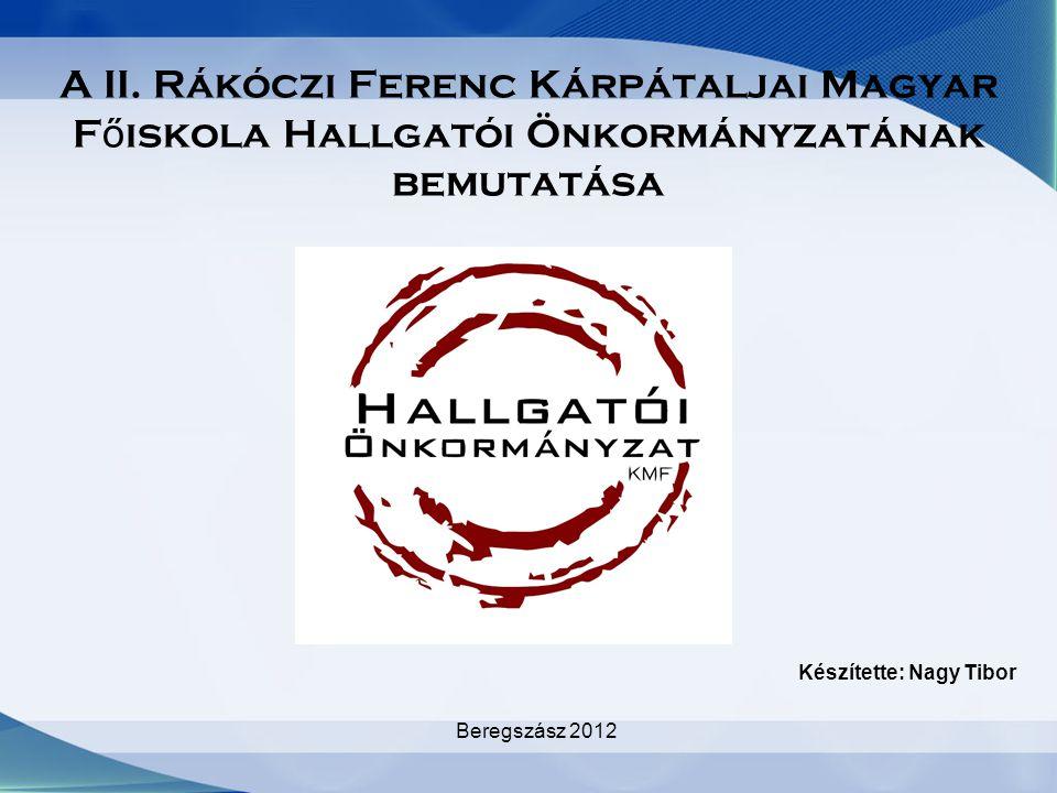 A II. Rákóczi Ferenc Kárpátaljai Magyar F ő iskola Hallgatói Önkormányzatának bemutatása Beregszász 2012 Készítette: Nagy Tibor