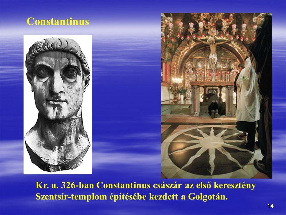 14 Kr. u. 326-ban Constantinus császár az első keresztény Szentsír-templom építésébe kezdett a Golgotán. Constantinus
