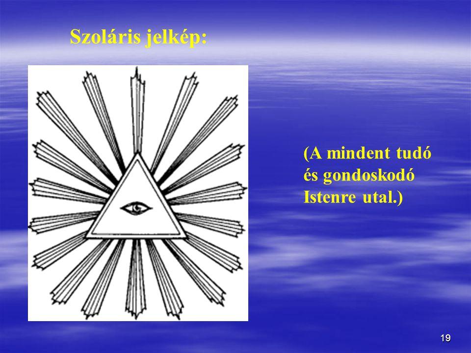 19 (A mindent tudó és gondoskodó Istenre utal.) Szoláris jelkép: