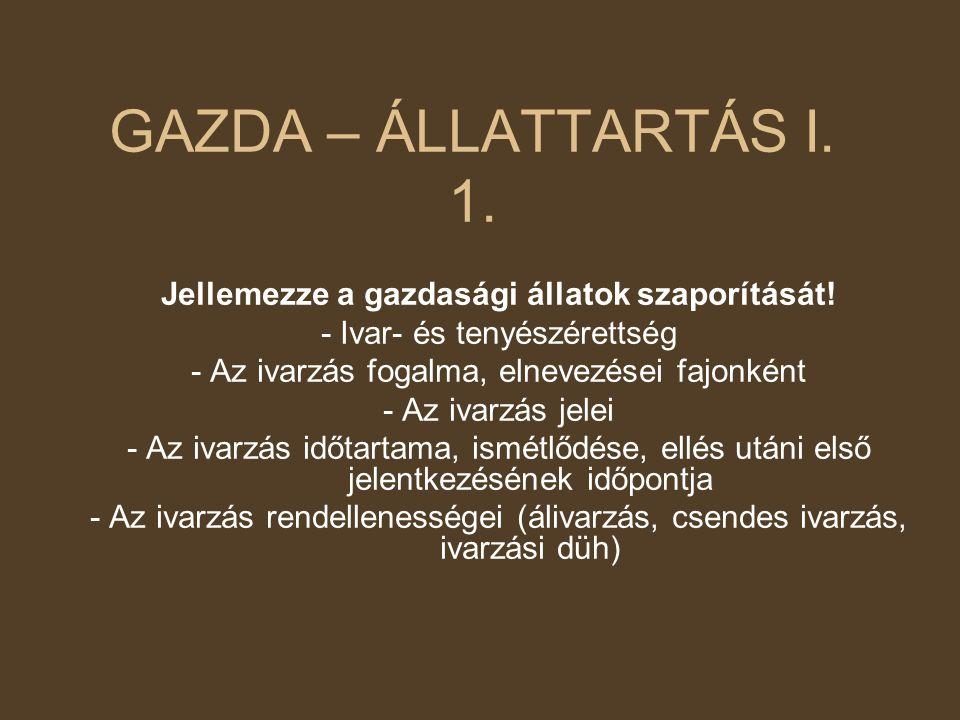 GAZDA – ÁLLATTARTÁS I. 1. Jellemezze a gazdasági állatok szaporítását! - Ivar- és tenyészérettség - Az ivarzás fogalma, elnevezései fajonként - Az iva