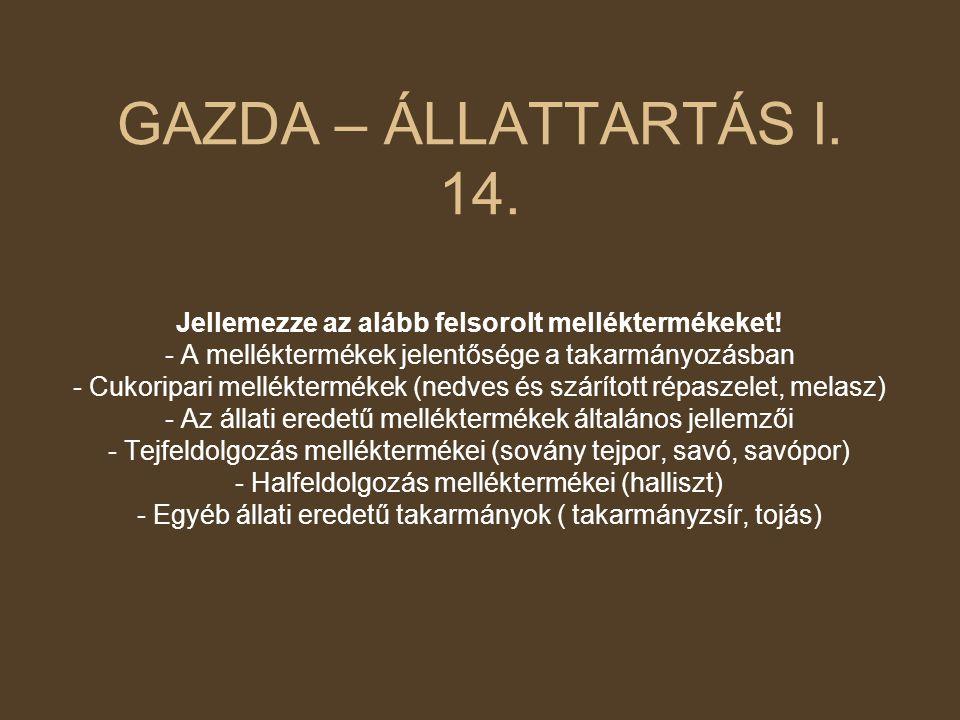 GAZDA – ÁLLATTARTÁS I. 14. Jellemezze az alább felsorolt melléktermékeket! - A melléktermékek jelentősége a takarmányozásban - Cukoripari melléktermék