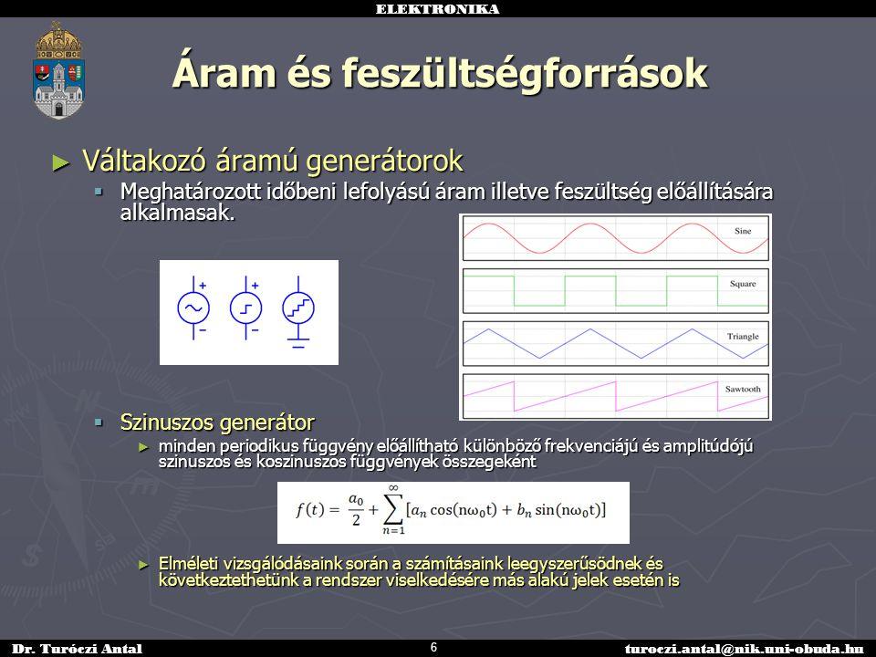 ELEKTRONIKA Dr. Turóczi Antalturoczi.antal@nik.uni-obuda.hu Áram és feszültségforrások ► Váltakozó áramú generátorok  Meghatározott időbeni lefolyású