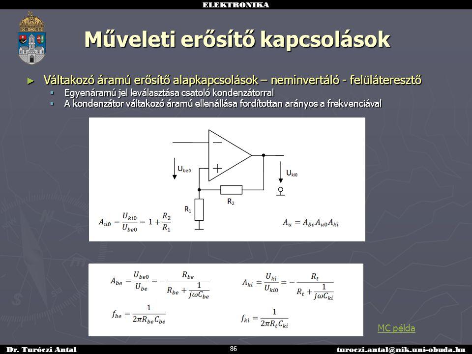 ELEKTRONIKA Dr. Turóczi Antalturoczi.antal@nik.uni-obuda.hu Műveleti erősítő kapcsolások ► Váltakozó áramú erősítő alapkapcsolások – neminvertáló - fe