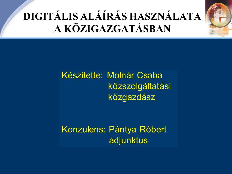 DIGITÁLIS ALÁÍRÁS HASZNÁLATA A KÖZIGAZGATÁSBAN Készítette: Molnár Csaba közszolgáltatási közgazdász Konzulens: Pántya Róbert adjunktus