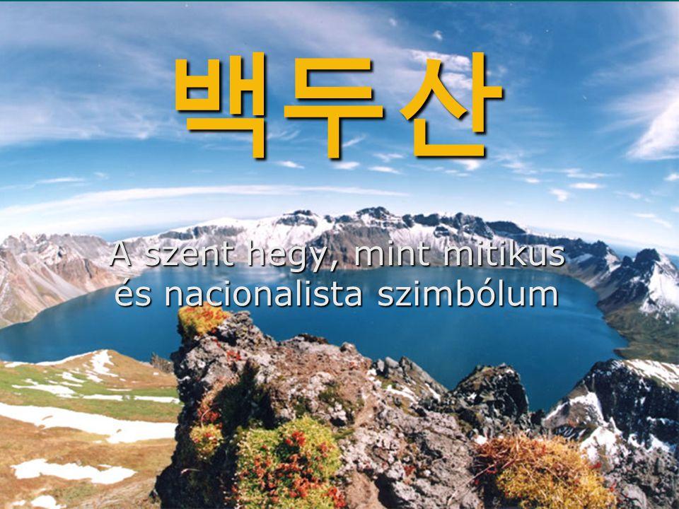 백두산 A szent hegy, mint mitikus és nacionalista szimbólum